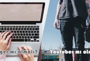 Blogger mı YouTuber mı Olmalı?