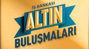 İş Bankası Altın Buluşmaları İzmir Aliağa Şubesi'nde