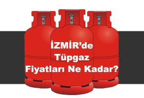 İzmir'de Tüpgaz Kaç Para?